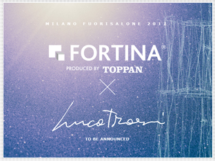 MILANO FUORISALONE 2017 FORTINA PRODUCED BY TOPPAN × Luca Trazzi Design